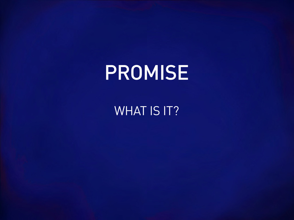 WHAT IS IT? PROMISE