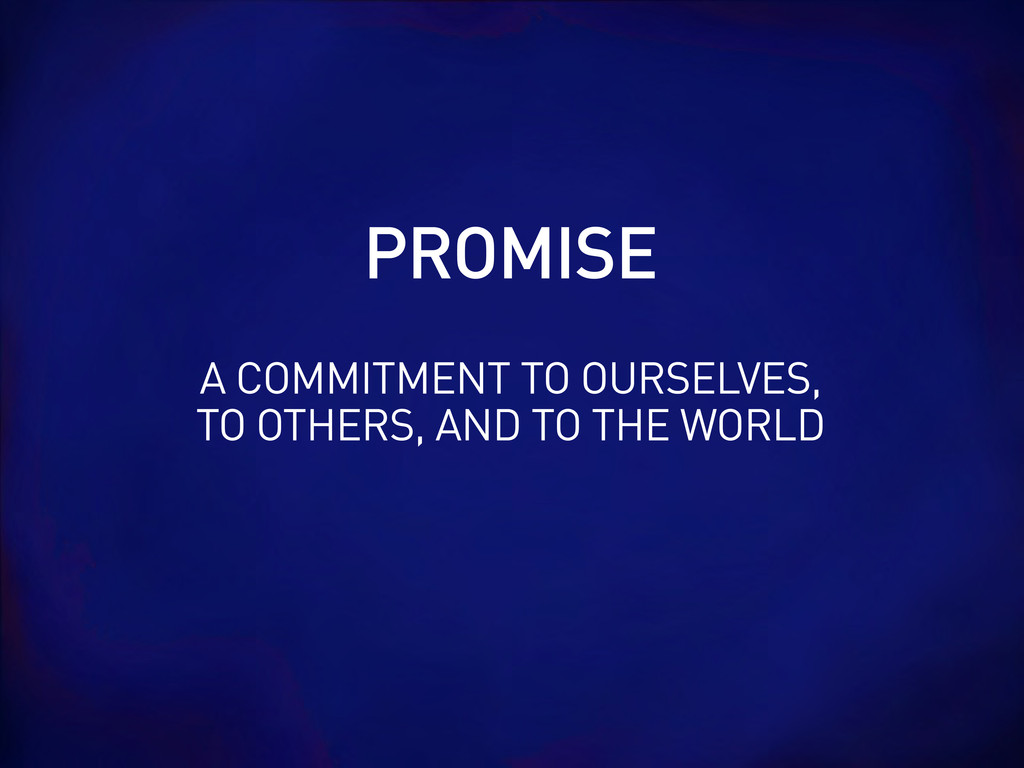 A COMMITMENT TO OURSELVES, TO OTHERS, AND TO TH...