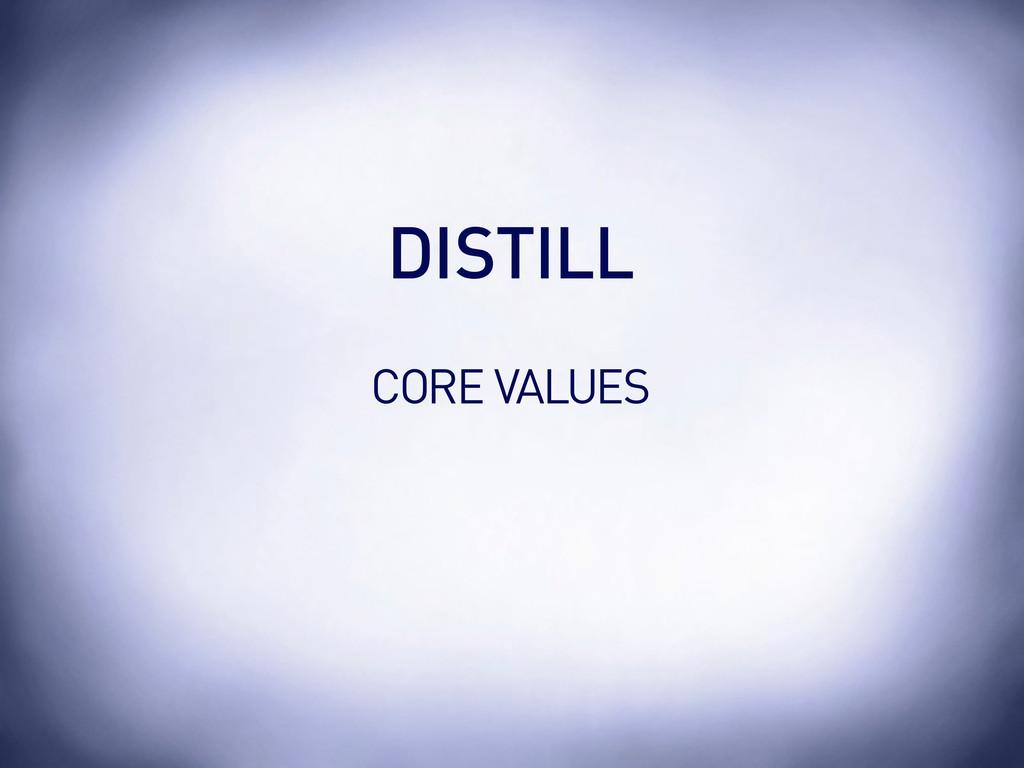 CORE VALUES DISTILL