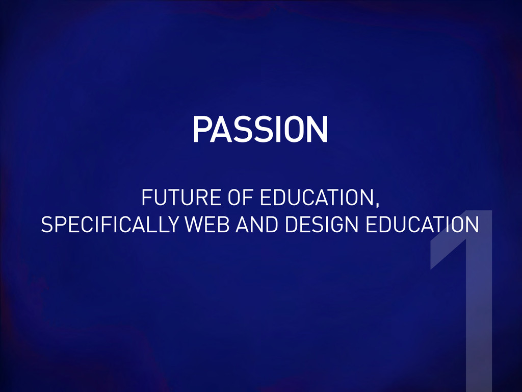 PASSION 1 FUTURE OF EDUCATION, SPECIFICALLY WEB...