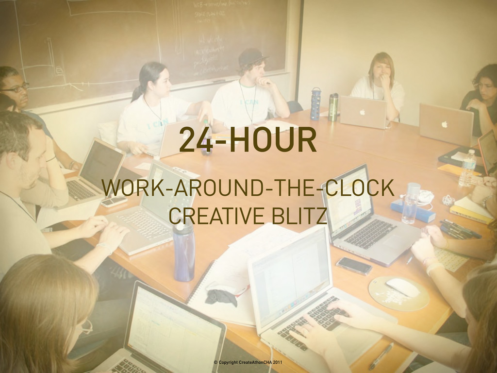 WORK-AROUND-THE-CLOCK CREATIVE BLITZ 24-HOUR © ...