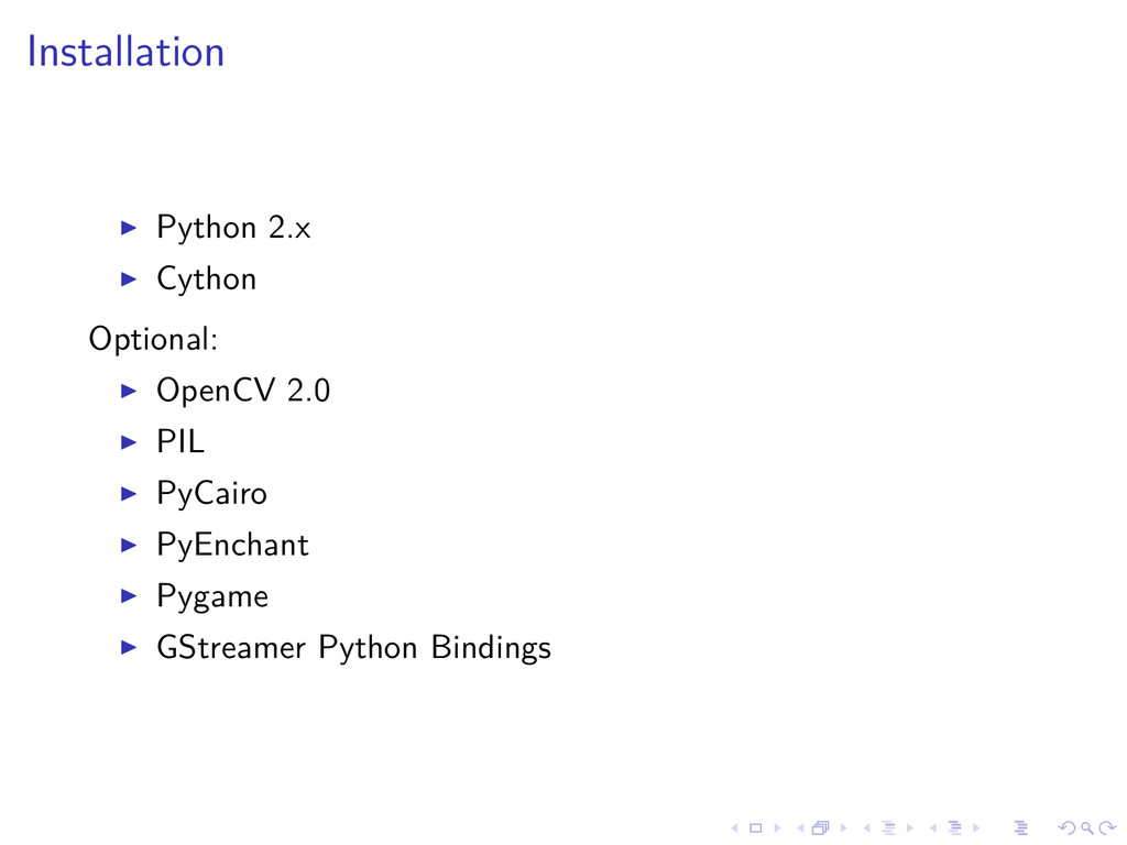 Installation Python 2.x Cython Optional: OpenCV...