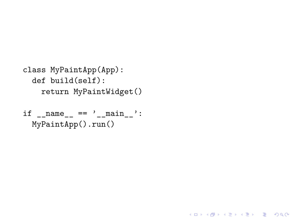 class MyPaintApp(App): def build(self): return ...