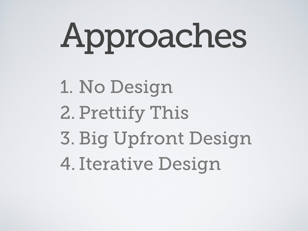 1. No Design 2. Prettify This 3. Big Upfront De...