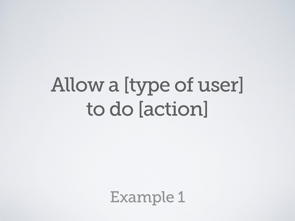 Allow a [type of user] to do [action] Example 1