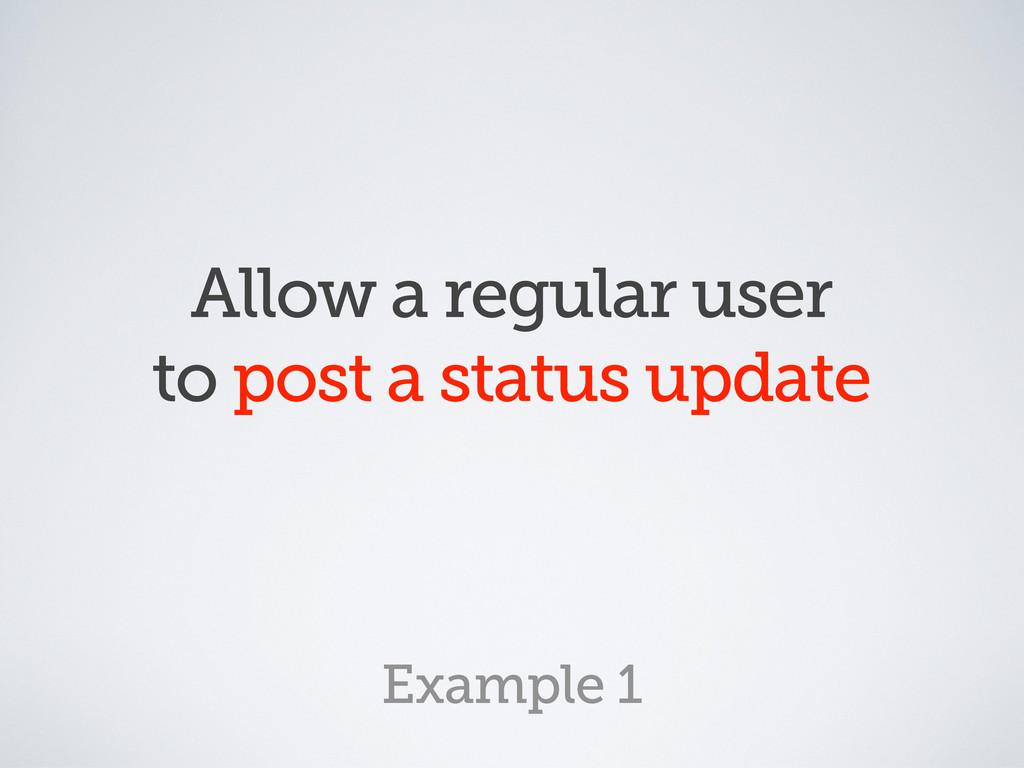 Allow a regular user to post a status update Ex...