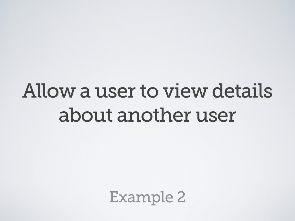 Allow a user to view details about another user...