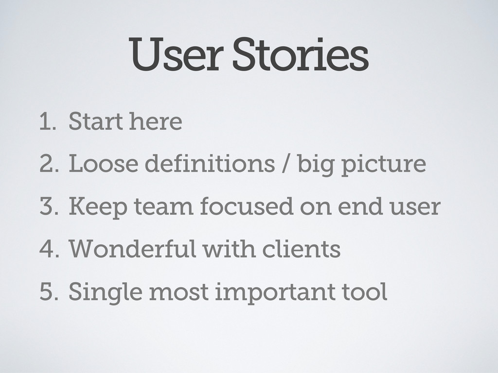 User Stories 1. Start here 2. Loose definitions...