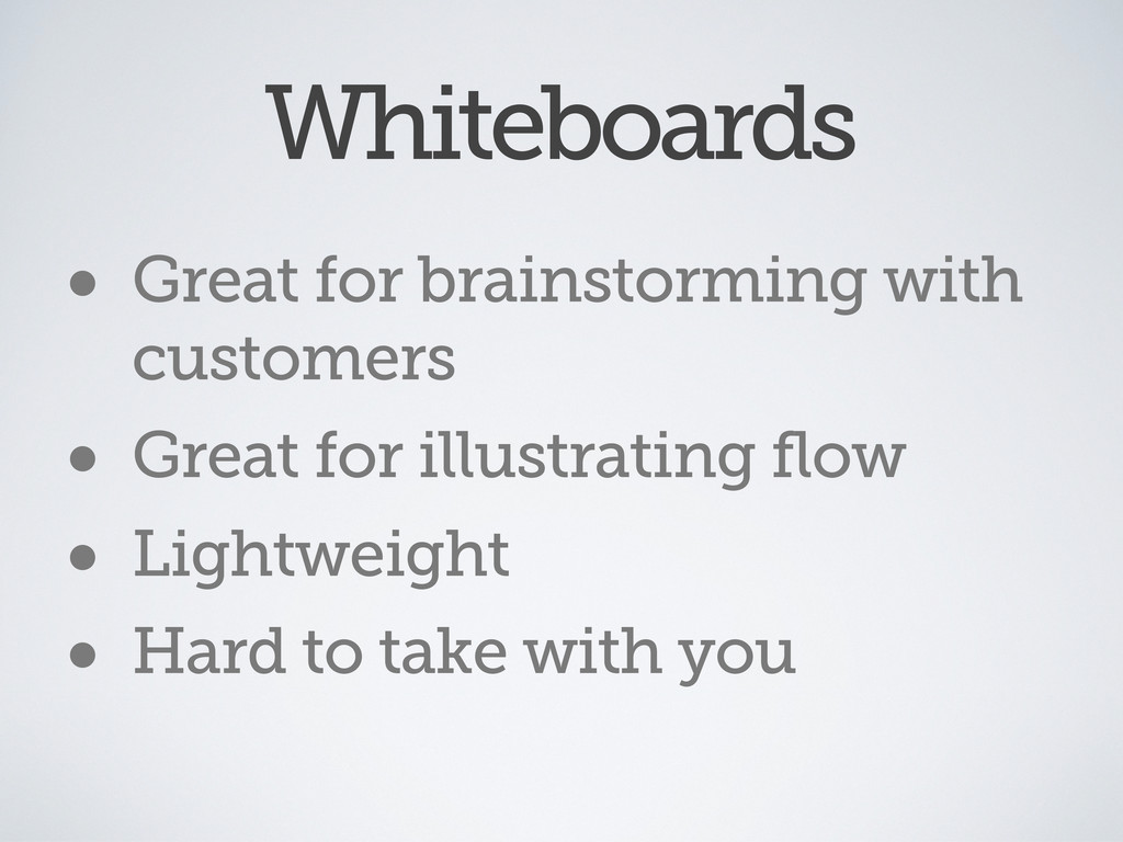 Whiteboards • Great for brainstorming with cust...