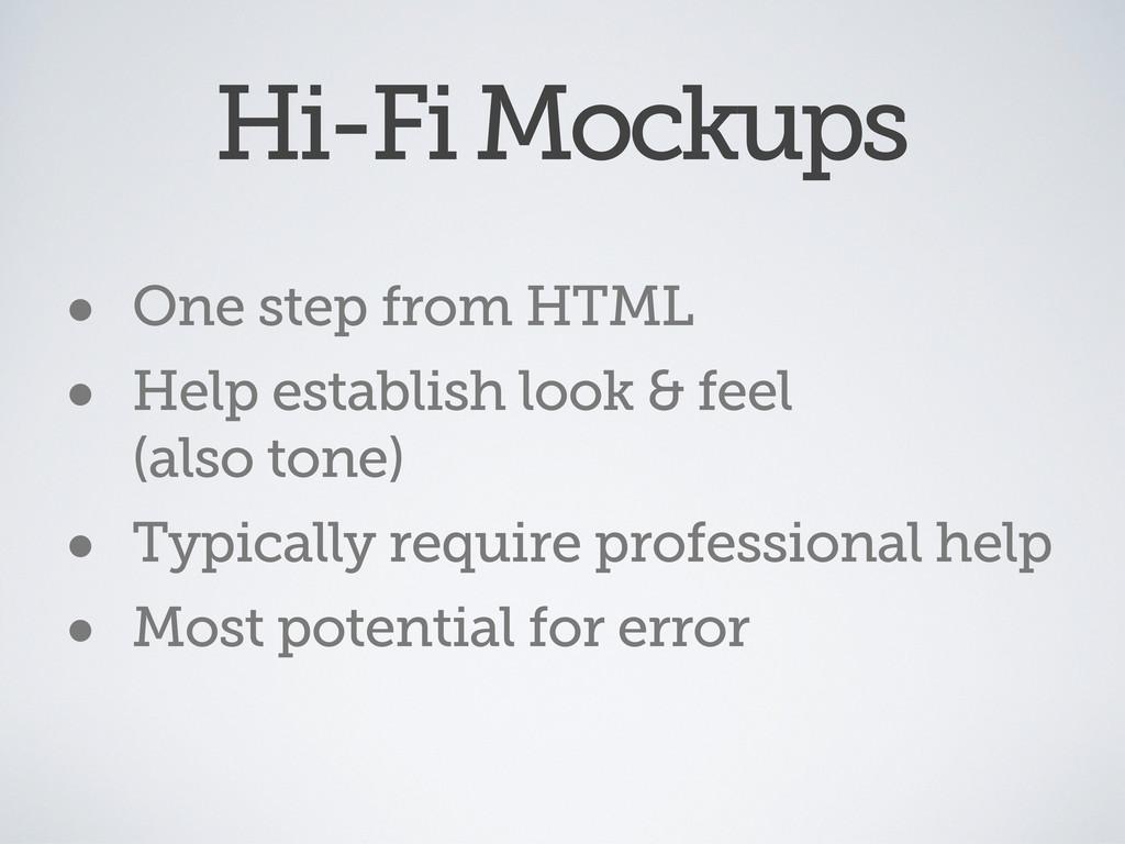 Hi-Fi Mockups • One step from HTML • Help estab...