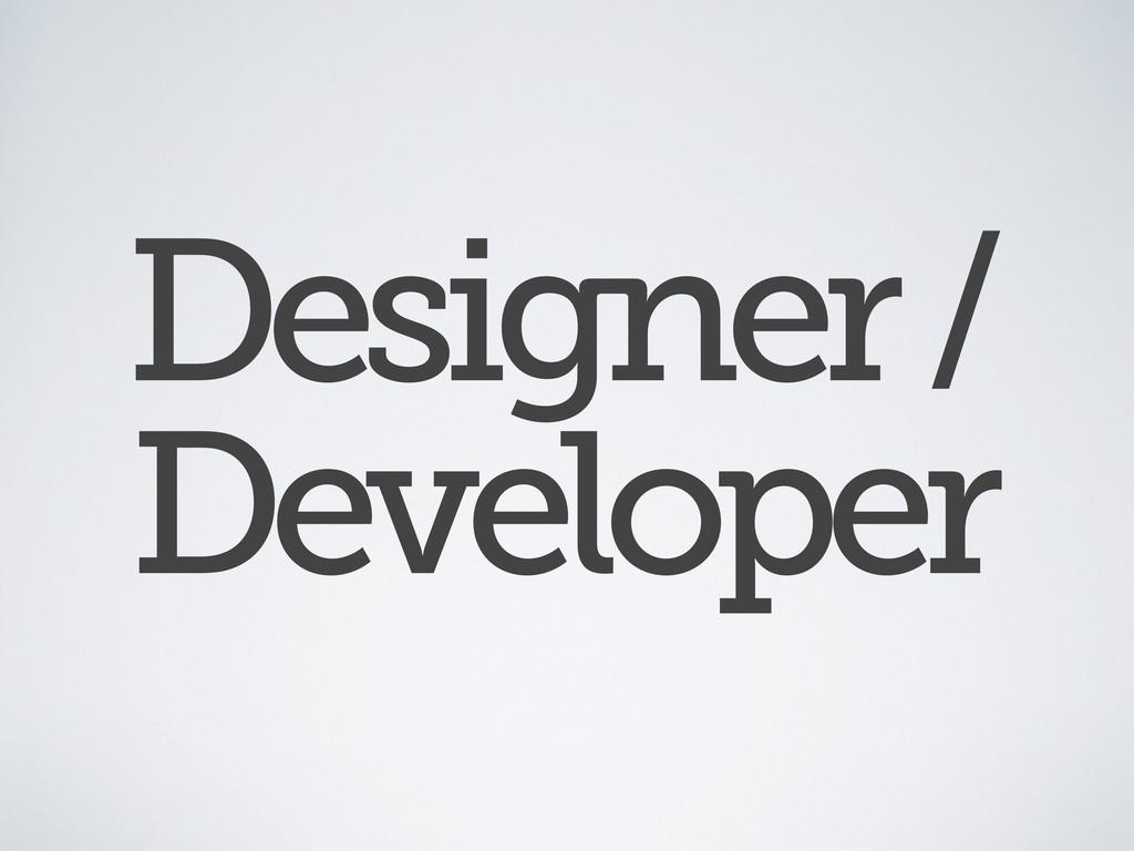 Designer / Developer