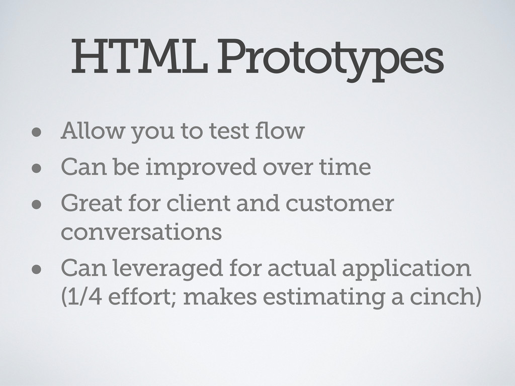 HTML Prototypes • Allow you to test flow • Can ...