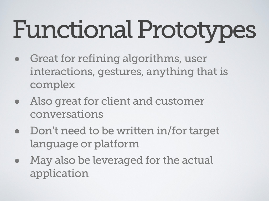 Functional Prototypes • Great for refining algo...