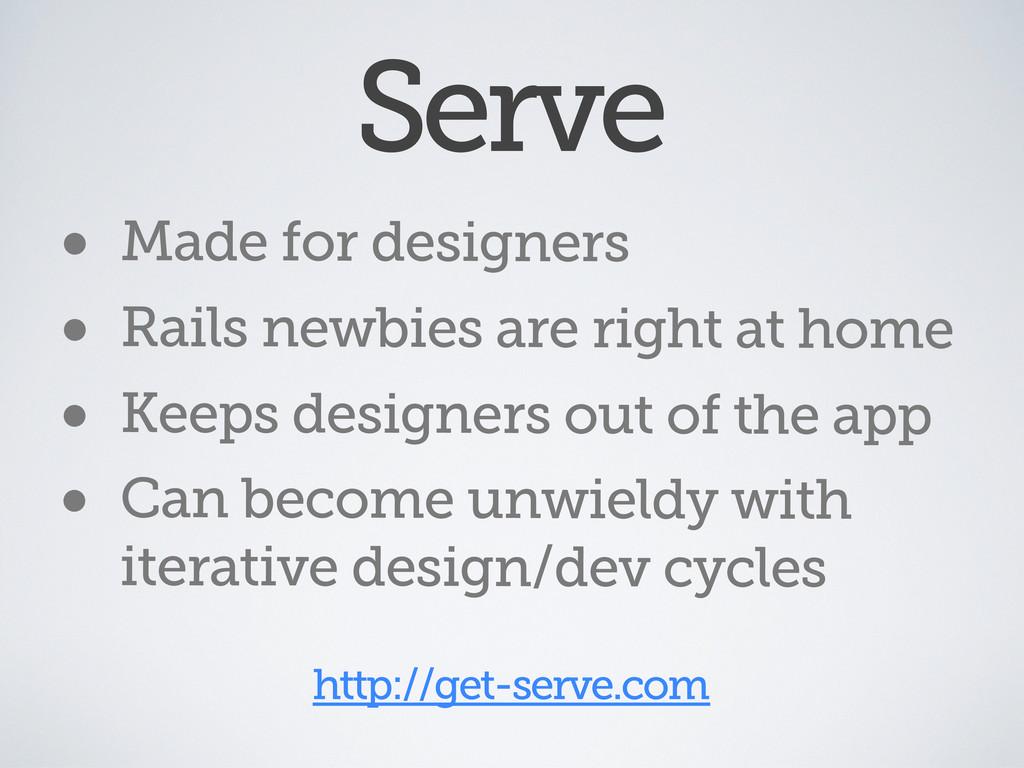 Serve • Made for designers • Rails newbies are ...