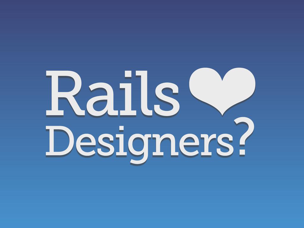 Rails❤ Designers?