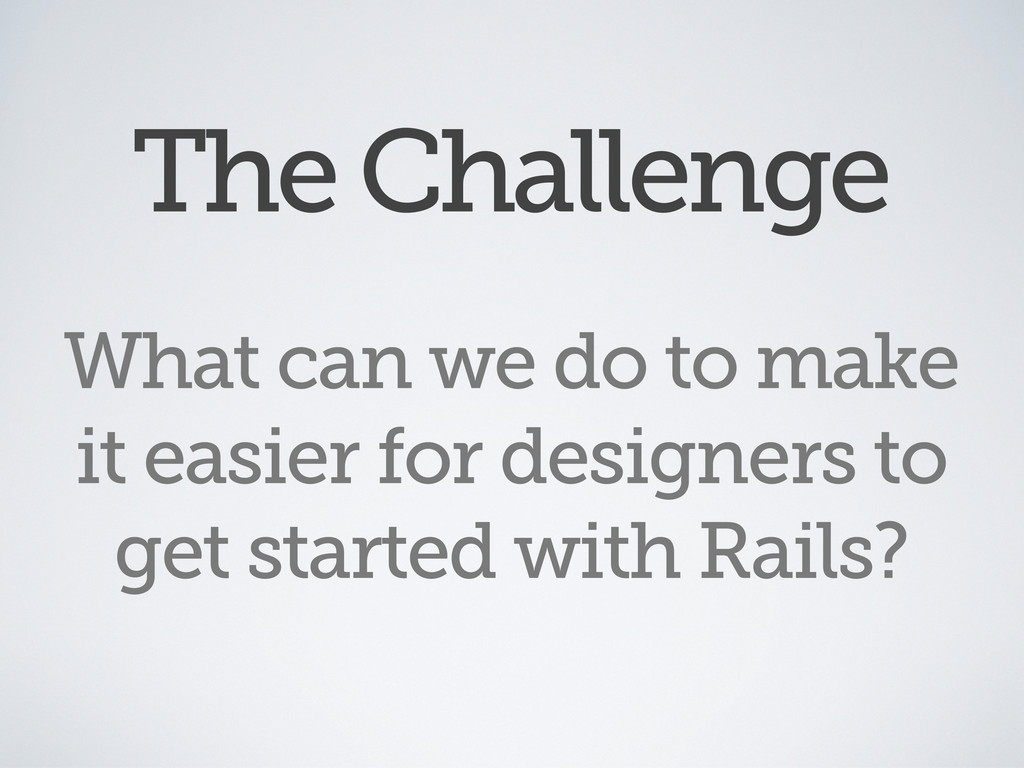 The Challenge What can we do to make it easier ...