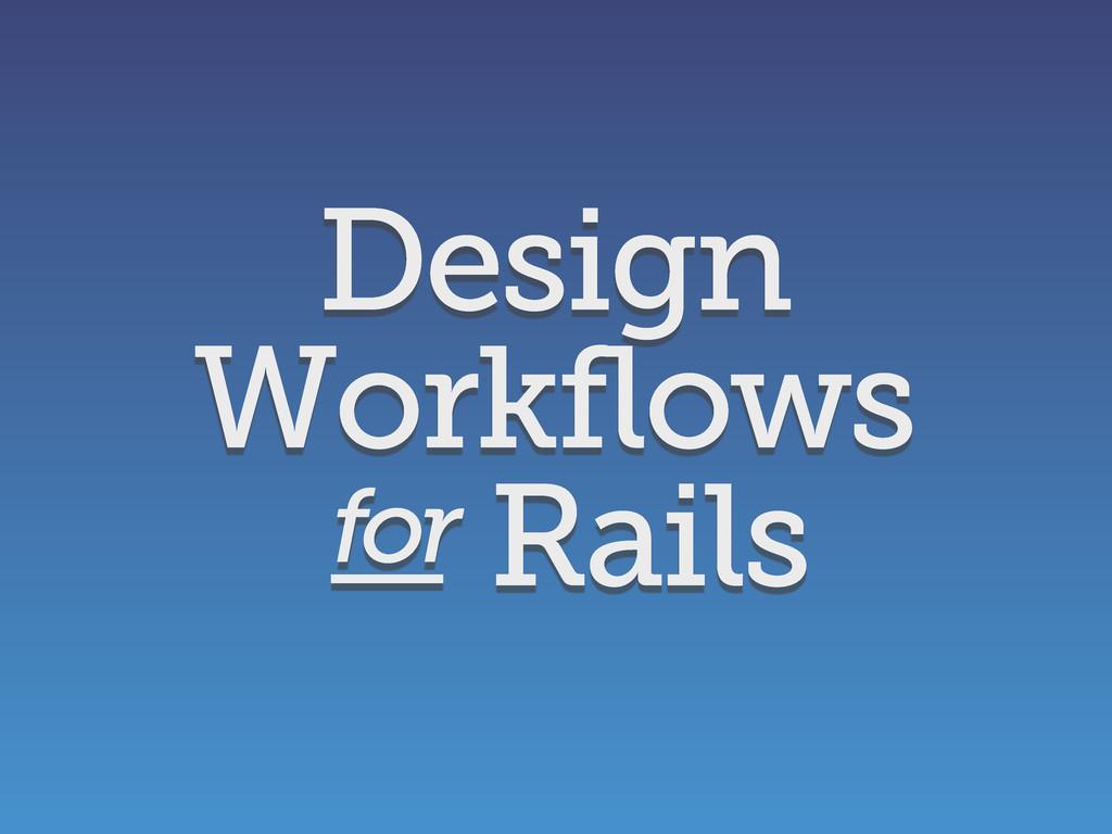 Design Workflows Rails for