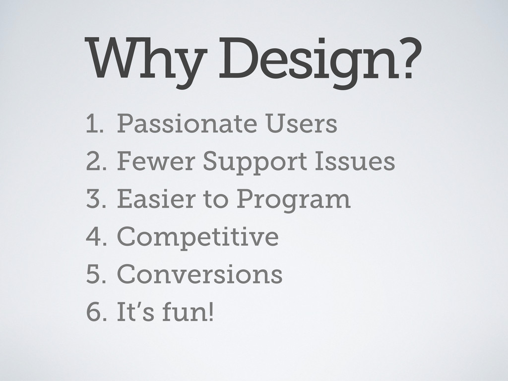 1. Passionate Users 2. Fewer Support Issues 3. ...