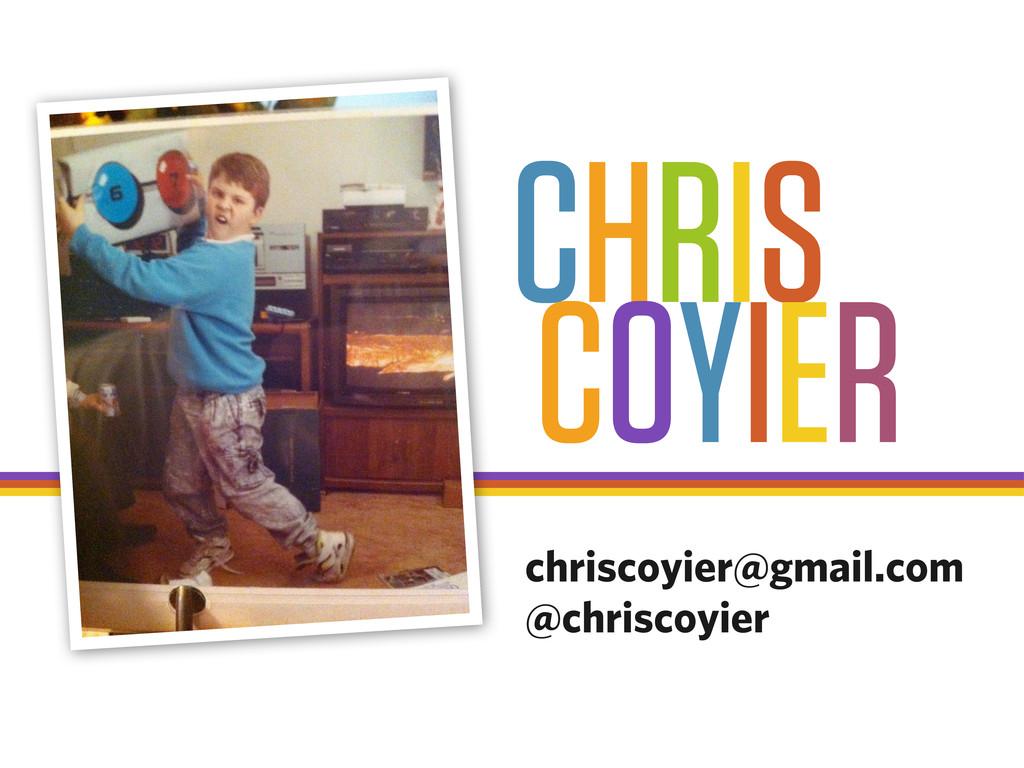 chriscoyier@gmail.com @chriscoyier CHRIS COYIER