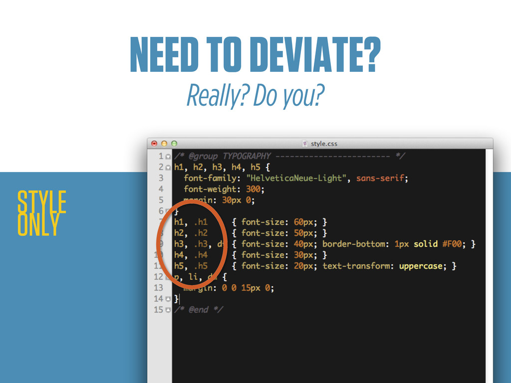 STYLE ONLY NEED TO DEVIATE? Really? Do you?