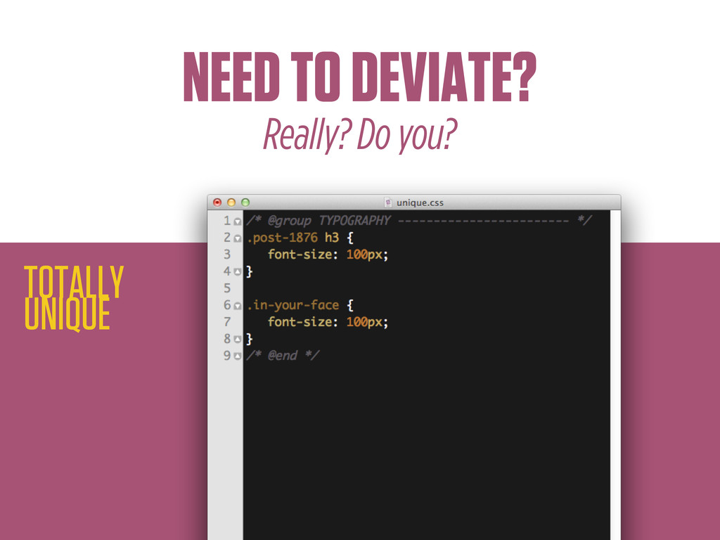 TOTALLY UNIQUE NEED TO DEVIATE? Really? Do you?