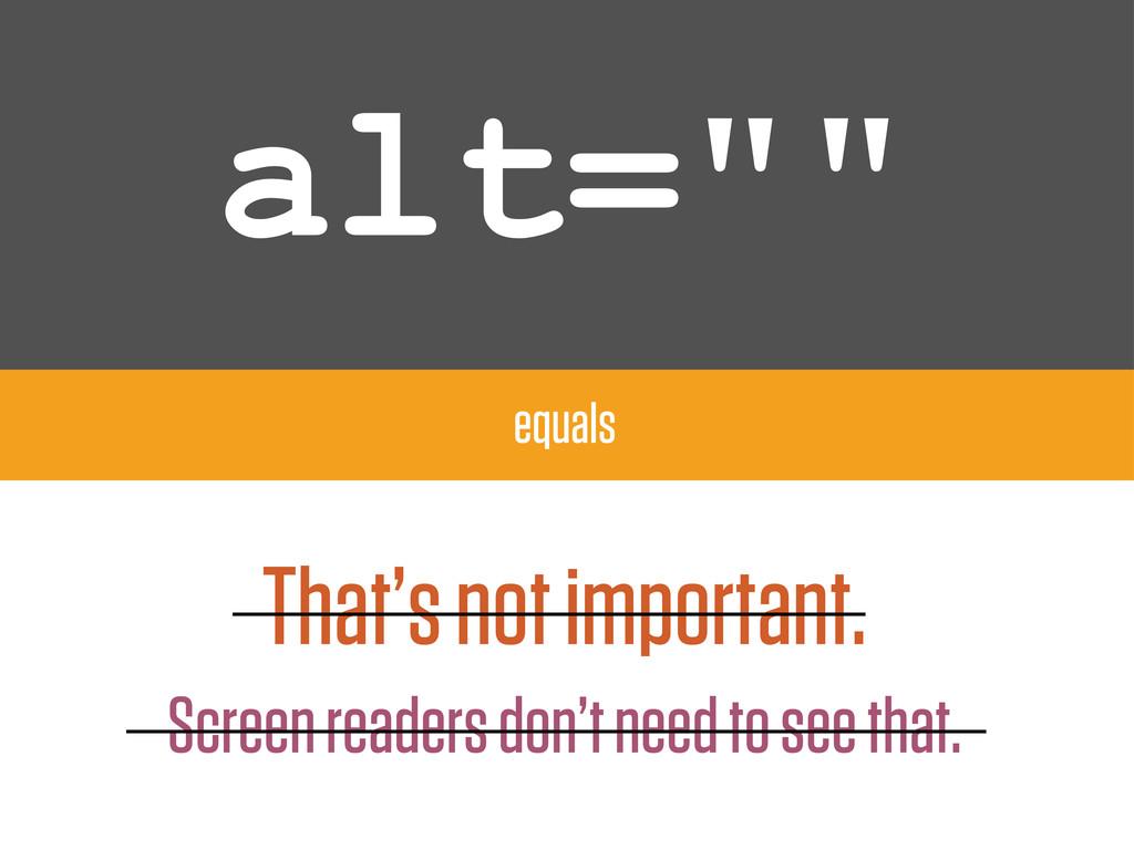 "alt="""" equals That's not important. Screen read..."