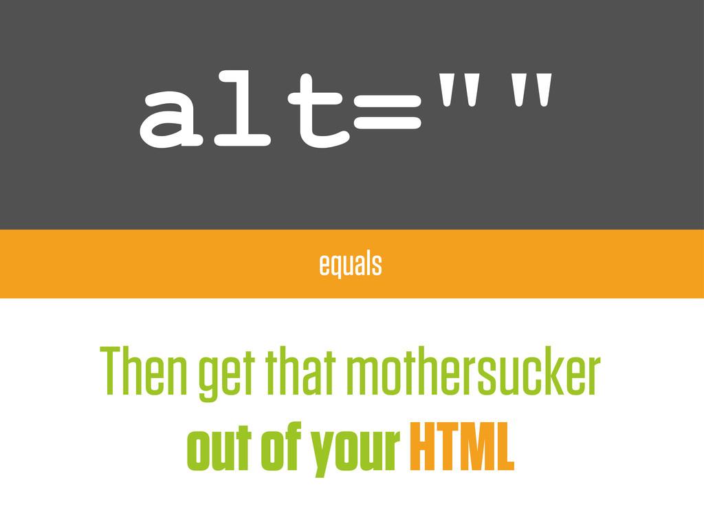 "alt="""" equals Then get that mothersucker out of..."