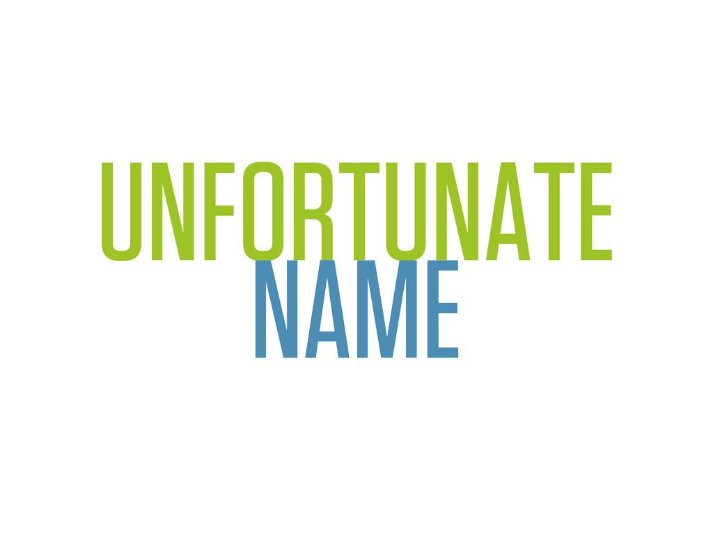 UNFORTUNATE NAME