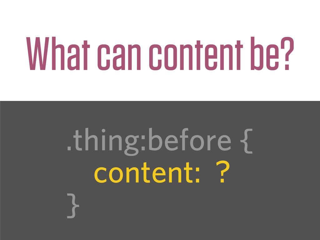 .thing:before { content: ? } What can content b...