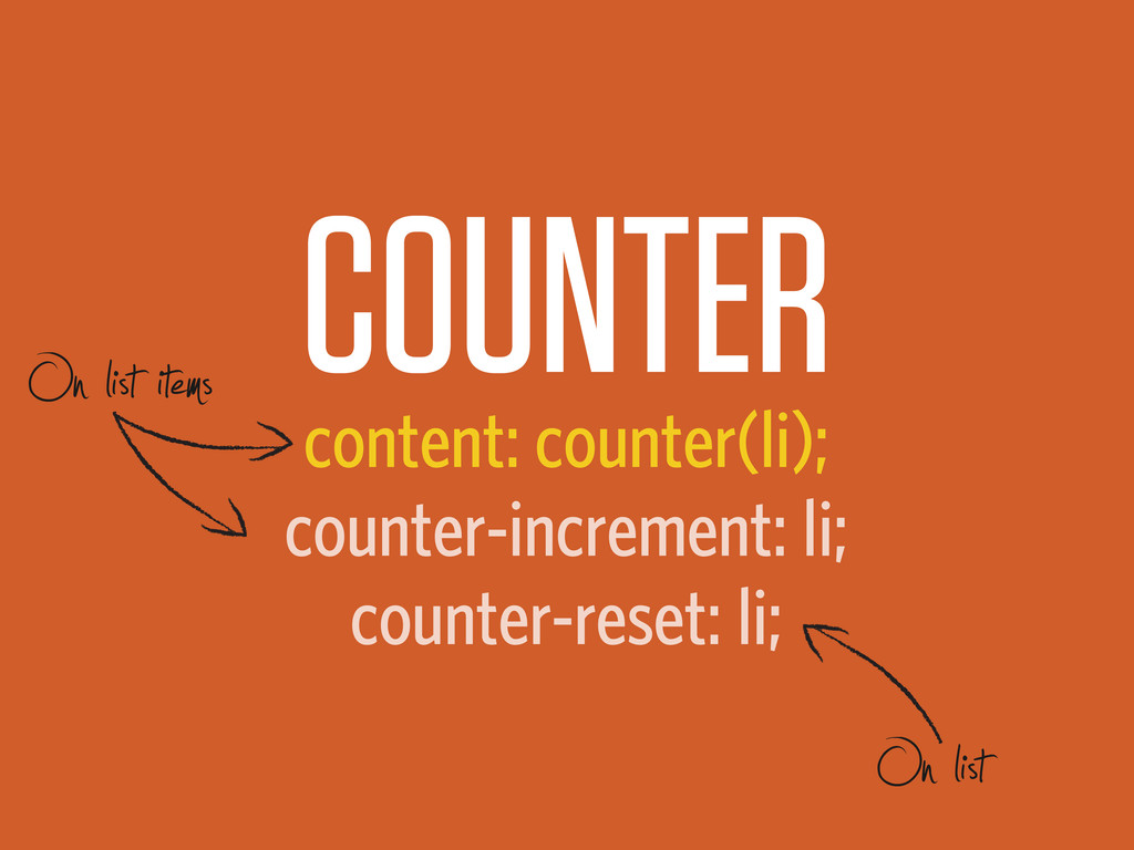 COUNTER content: counter(li); counter-increment...