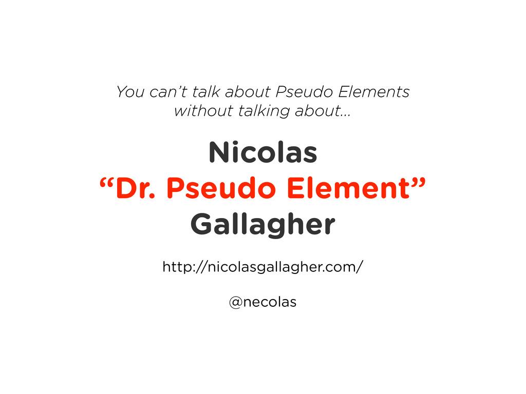 "Nicolas ""Dr. Pseudo Element"" Gallagher http://n..."