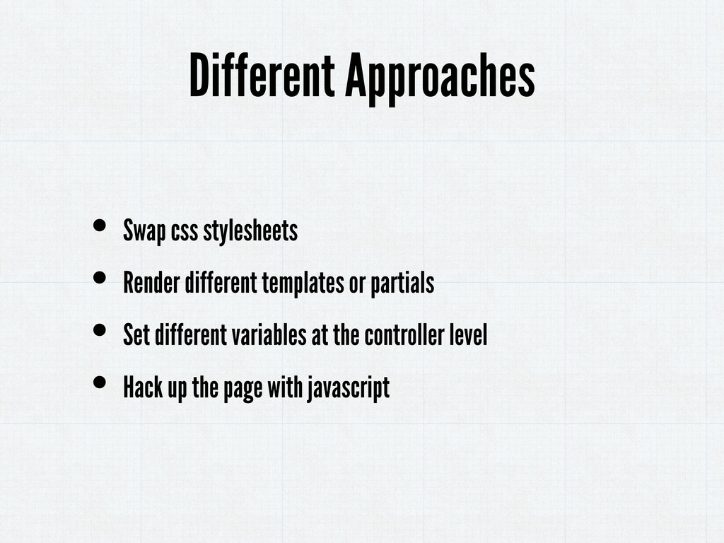 • Swap css stylesheets • Render different templ...