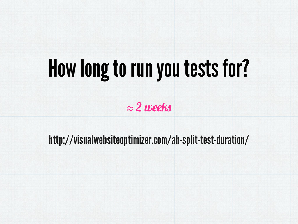 How long to run you tests for? http://visualweb...