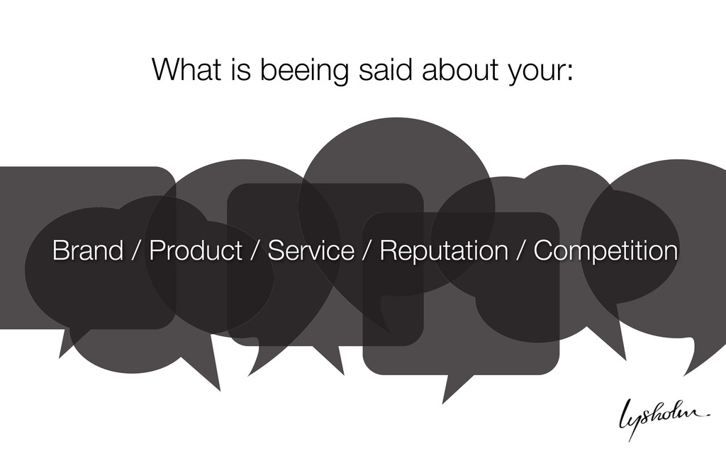 What is beeing said about your: Brand / Product...