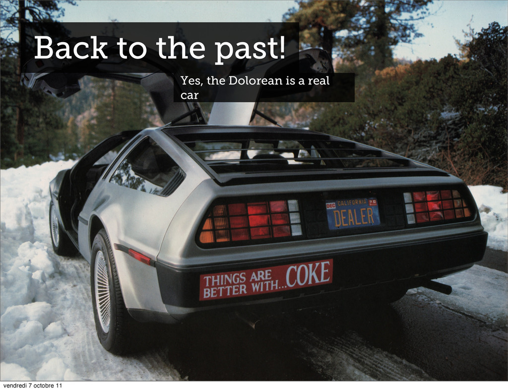Back to the past! Yes, the Dolorean is a real c...