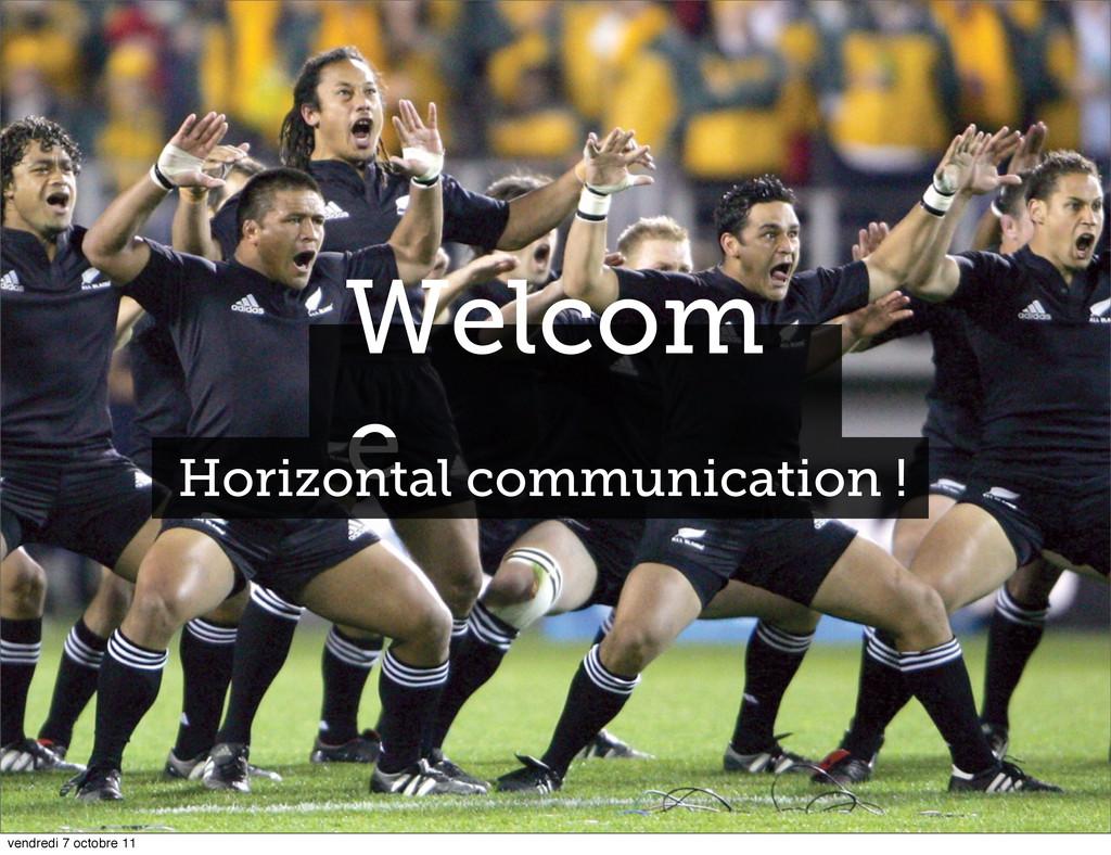 Welcom e Horizontal communication ! vendredi 7 ...