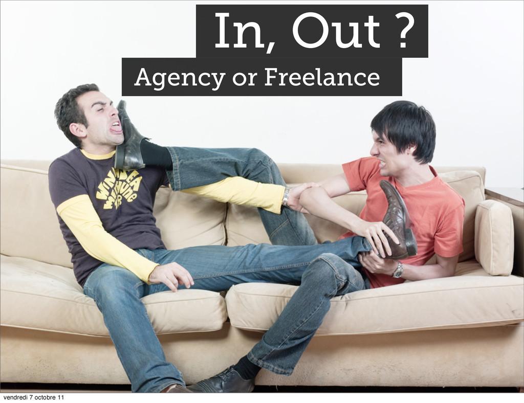In, Out ? Agency or Freelance vendredi 7 octobr...