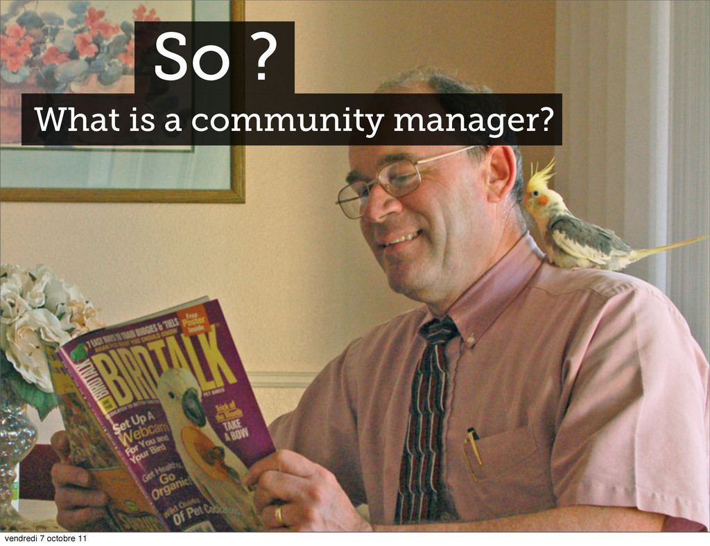 So ? What is a community manager? vendredi 7 oc...