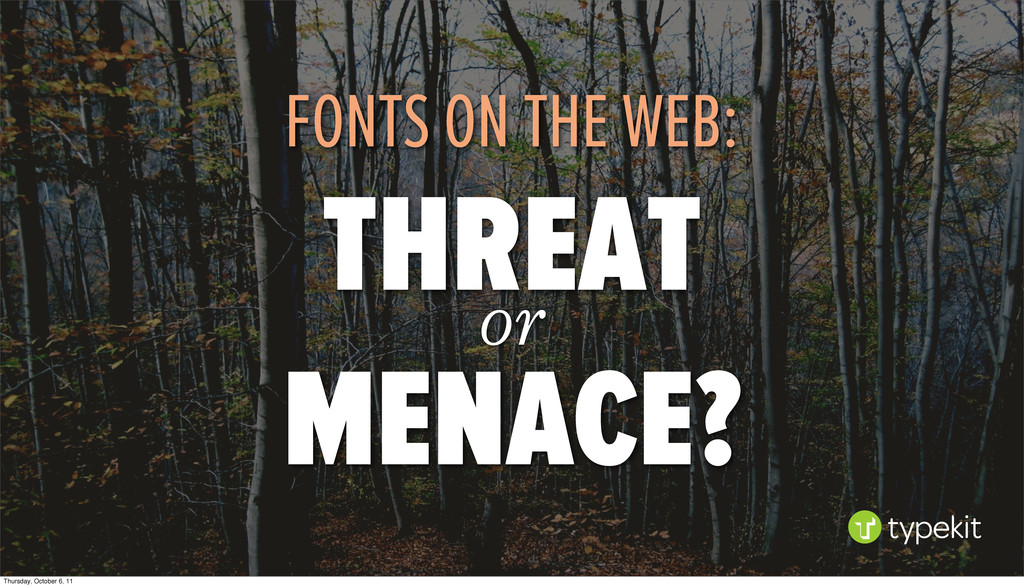 FONTS ON THE WEB: THREAT or MENACE? Thursday, O...
