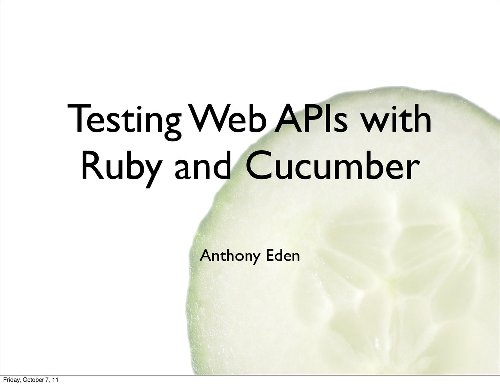 Testing Web APIs with Ruby and Cucumber Anthony...