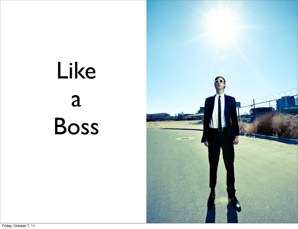 Like a Boss Friday, October 7, 11