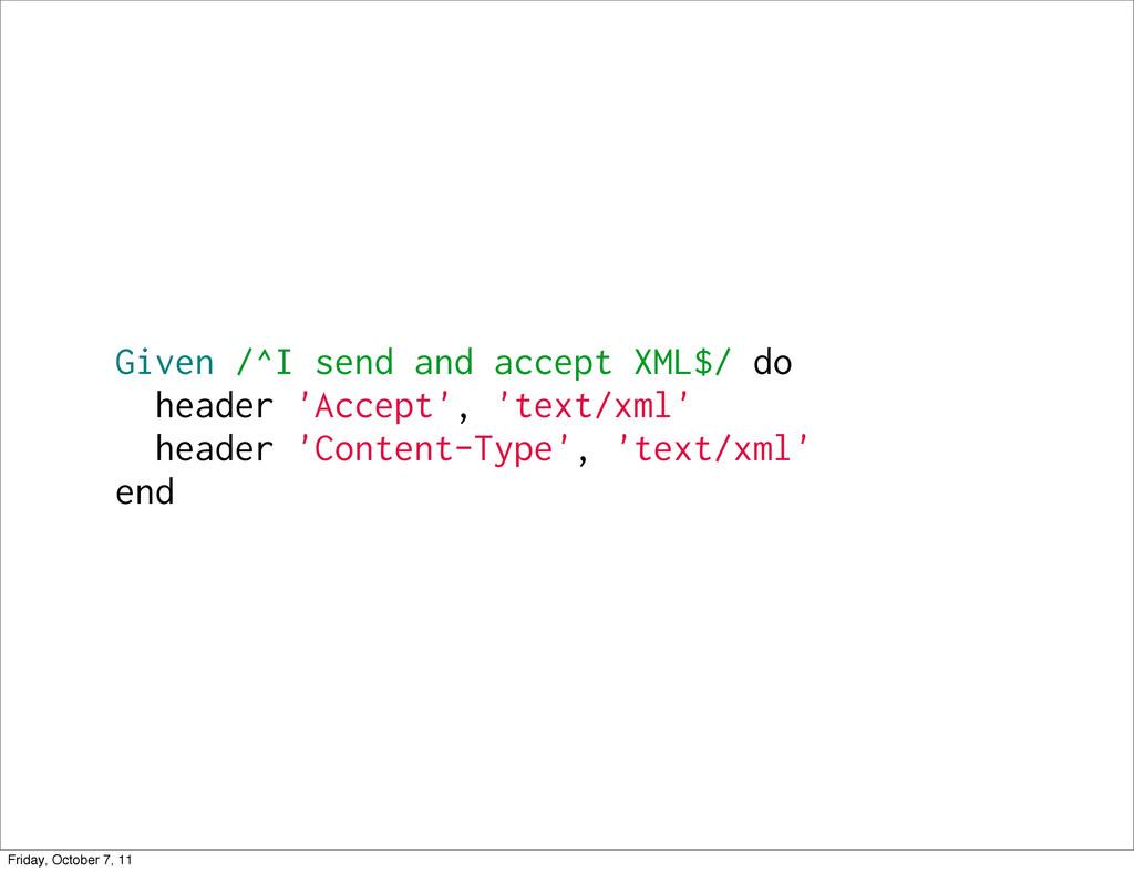 Given /^I send and accept XML$/ do header 'Acce...