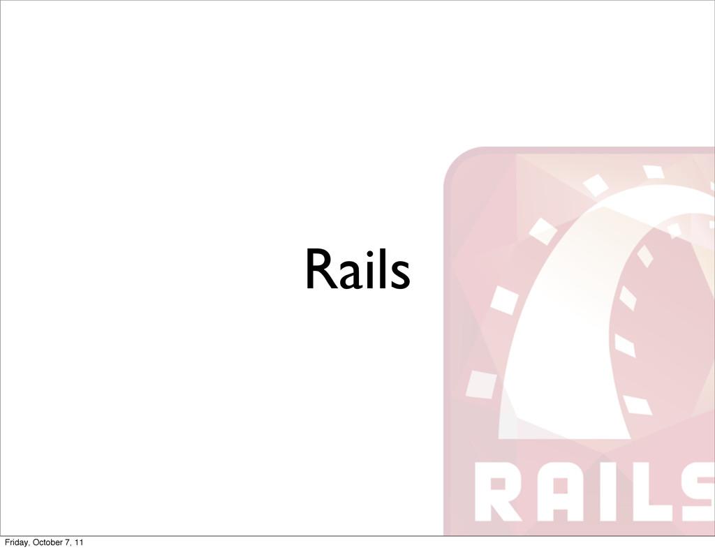 Rails Friday, October 7, 11