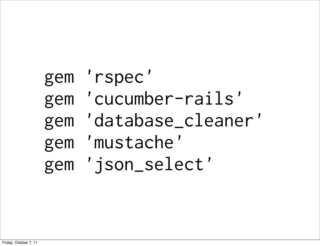 gem 'rspec' gem 'cucumber-rails' gem 'database_...