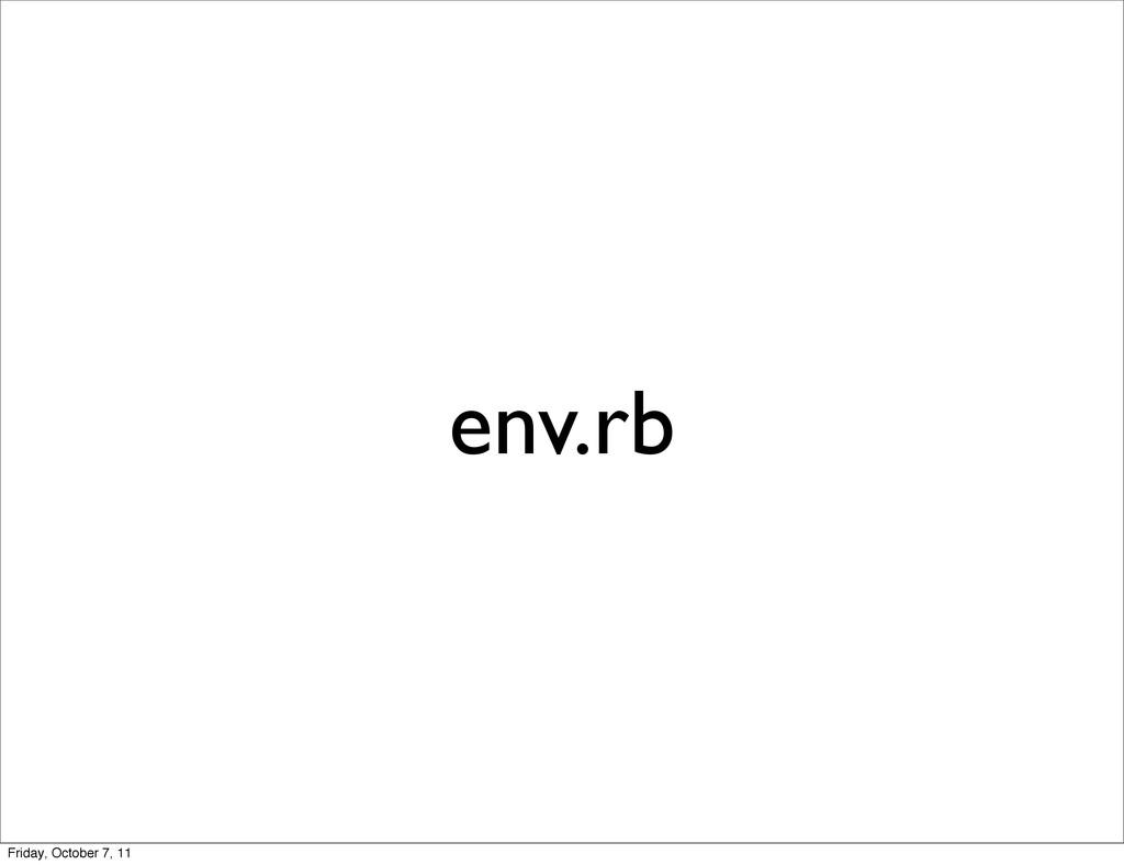 env.rb Friday, October 7, 11