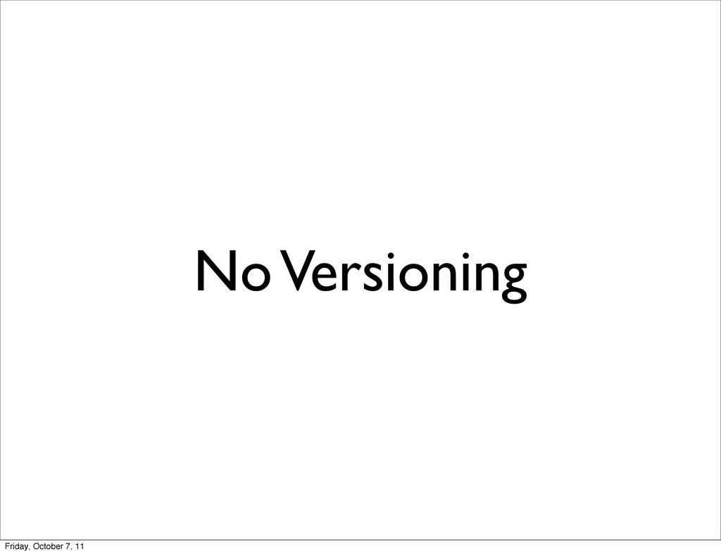 No Versioning Friday, October 7, 11