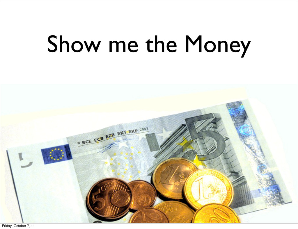 Show me the Money Friday, October 7, 11
