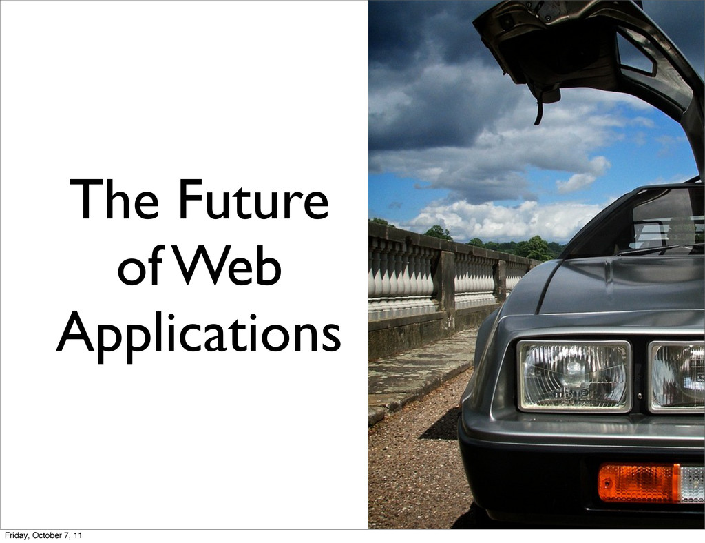 The Future of Web Applications Friday, October ...