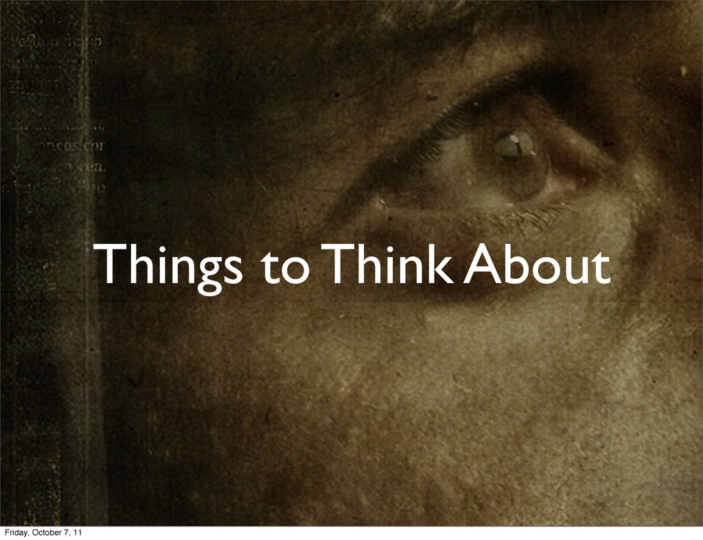Things to Think About Friday, October 7, 11