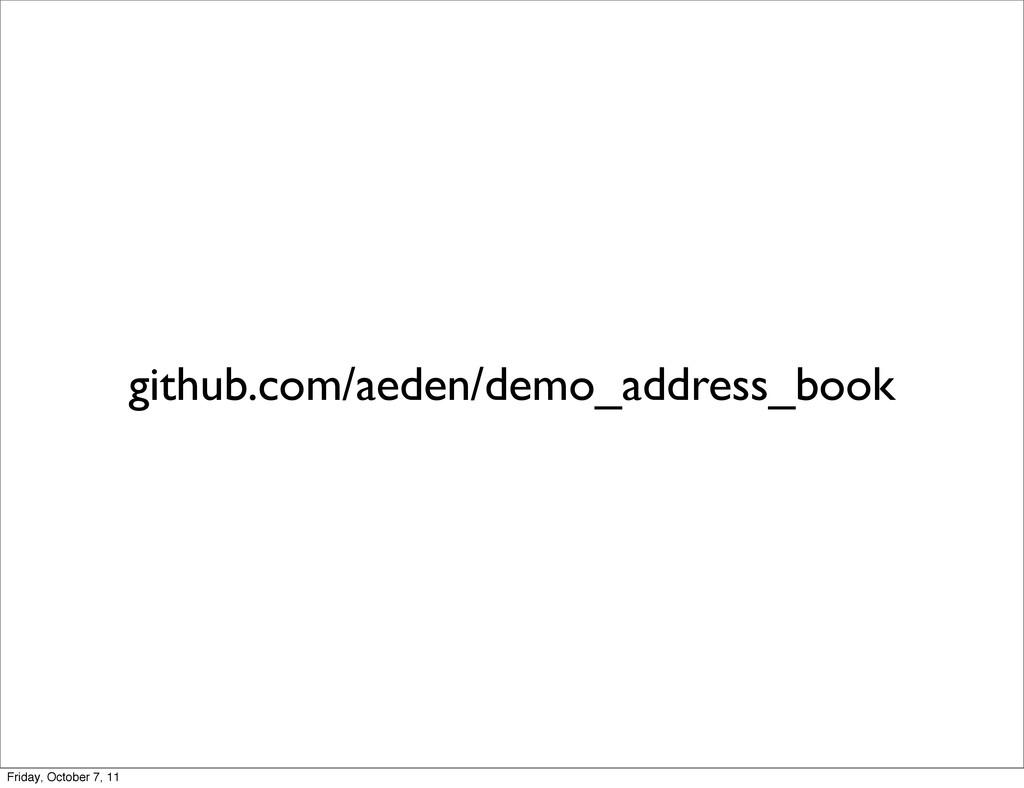 github.com/aeden/demo_address_book Friday, Octo...